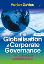 The Globalisation of Corporate Governance - The Challenge of Clashing Cultures ebook by Adrian Davies