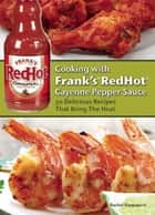 Cooking with Frank's RedHot Cayenne Pepper Sauce - Delicious Recipes That Bring the Heat ebook by Rachel Rappaport