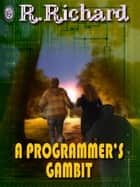 A PROGRAMMER'S GAMBIT ebook by R. Richard, T.L. Davison
