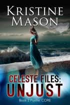 Celeste Files: Unjust ebook by Kristine Mason