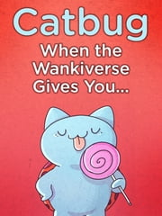 Catbug: When The Wankiverse Gives You… ebook by Jason James Johnson, Alyssa Smith
