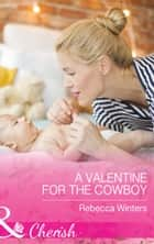 A Valentine For The Cowboy (Mills & Boon Cherish) (Sapphire Mountain Cowboys, Book 1) eBook by Rebecca Winters
