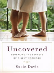 Uncovered - Revealing the Secrets of a Sexy Marriage ebook by Susie Davis