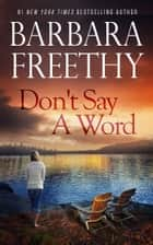 Don't Say A Word ebook door Barbara Freethy