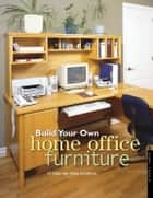 Build Your Own Home Office Furniture ebook by Danny Proulx