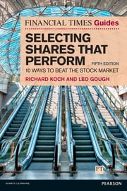 The Financial Times Guide to Selecting Shares that Perform - 10 ways to beat the stock market ebook by Richard Koch,Leo Gough