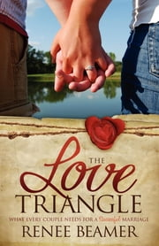 The Love Triangle - What Every Couple Needs for a Successful Marriage ebook by Renee Beamer