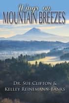 Wings on Mountain Breezes ebook by Dr. Sue  Clifton