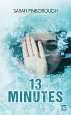 13 Minutes ebook by Sarah Pinborough, Florence Moreau
