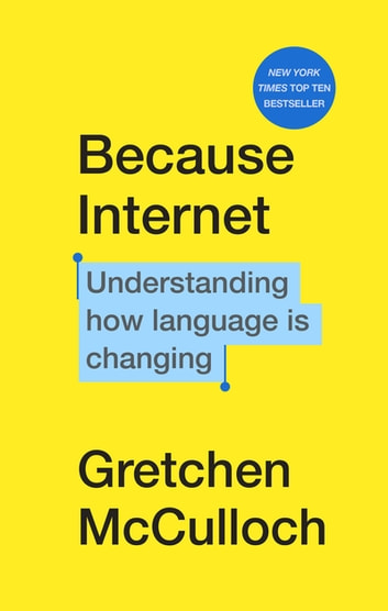 Because Internet - Understanding how language is changing ebook by Gretchen McCulloch