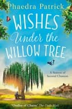 Wishes Under The Willow Tree: The feel-good book of 2018 ebook by Phaedra Patrick