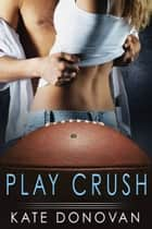 Play Crush eBook by Kate Donovan