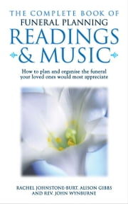 Complete Book of Funeral Planning, Readings and Music ebook by Revd. John Wynburne, Alison Gibbs and Rachel Johnstone-Burt