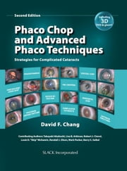 Phaco Chop and Advanced Phaco Techniques: Strategies for Complicated Cataracts, Second Edition ebook by Chang, David