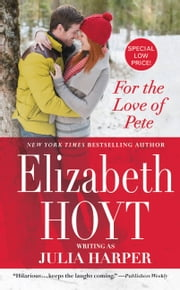 For the Love of Pete ebook by Elizabeth Hoyt writing as Julia Harper