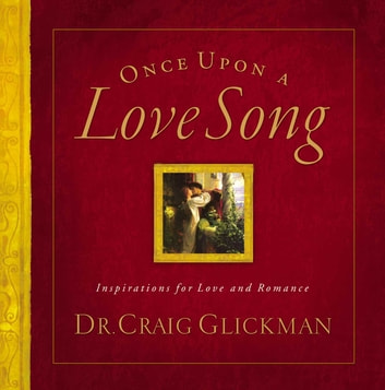 Once Upon a Love Song - Inspirations for love and romance ebook by Craig Clickman