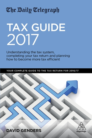 The Daily Telegraph Tax Guide 2017 - Understanding the Tax System, Completing Your Tax Return and Planning How to Become More Tax Efficient ebook by David Genders