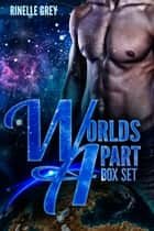 Worlds Apart Box Set - A Sci-Fi Romance Box Set ebook by Rinelle Grey