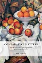 Comparative Matters - The Renaissance of Comparative Constitutional Law ebook by Ran Hirschl