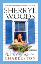 Waking Up In Charleston (Mills & Boon M&B) (The Charleston Trilogy, Book 3) ebook by Sherryl Woods