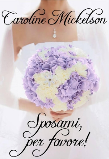 Sposami, per favore! ebook by Caroline Mickelson