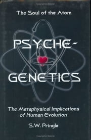 Psyche-Genetics - The Soul of the Atom ebook by S.W. Pringle