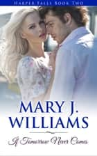 If Tomorrow Never Comes - Harper Falls, #2 ebook by Mary J. Williams