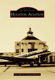Houston Aviation ebook by The 1940 Air Terminal Museum,Karson, Larry