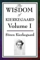 The Wisdom of Kierkegaard ebook by Soren Kierkegaard