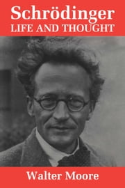 Schrödinger - Life and Thought ebook by Walter J. Moore