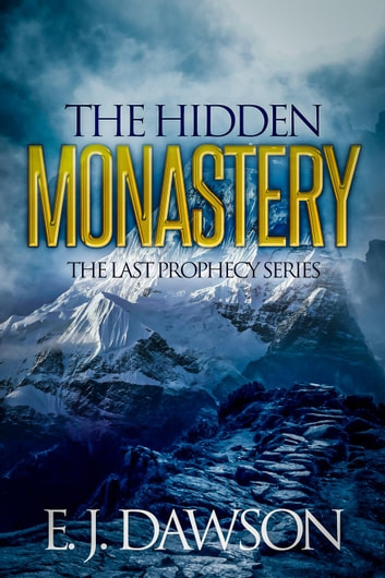 The Hidden Monastery - The Last Prophecy eBook by E. J. Dawson