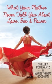 What Your Mother Never Told You About Love, Sex & Power - The Inner Power Process ebook by Shelley Pomerantz,Mardi Thomas Goodman