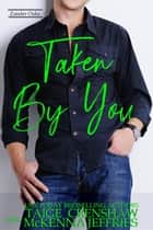 Taken by You - Zander Oaks, #1 ebook by Taige Crenshaw, McKenna Jeffries