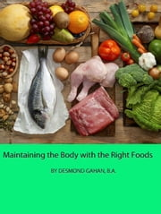Maintaining the Body with the Right Foods ebook by Desmond Gahan