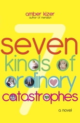 7 Kinds of Ordinary Catastrophes ebook by Amber Kizer