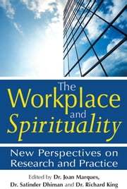 The Workplace and Spirituality: New Perspectives on Research and Practice ebook by Dr. Joan Marques, Dr. Satinder Dhiman, Dr. Richard King