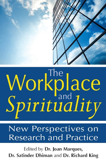 The Workplace and Spirituality: New Perspectives on Research and Practice ebook by Dr. Joan Marques, Dr. Satinder Dhiman, Dr. Richard King,