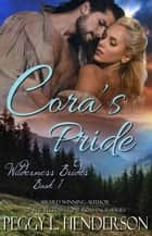Cora's Pride - Wilderness Brides, #1 ebook by Peggy L Henderson