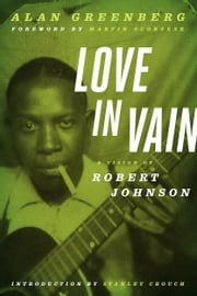 Love in Vain - A Vision of Robert Johnson ebook by Alan Greenberg