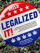 Legalized It! - Inside Colorado and Washington State's Historic Votes to End Marijuana Prohibition, and Other Tales of Adventure from a Fully-Embedded High Times Reporter ebook by David Bienenstock, High Times Magazine Editors