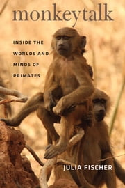 Monkeytalk - Inside the Worlds and Minds of Primates ebook by Julia Fischer, Frederick B. Henry Jr.
