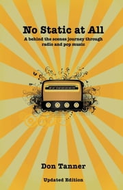 No Static At All: A behind the scenes journey through radio and pop music-2009 Updated Version ebook by Tanner, Don