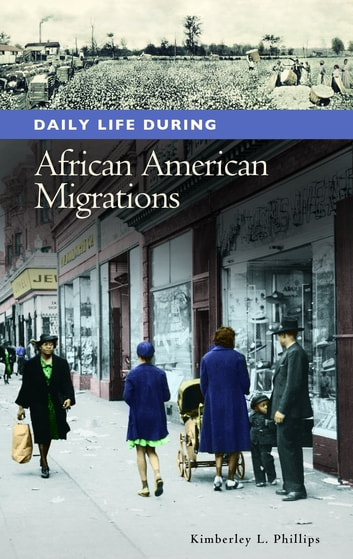 Daily Life during African American Migrations ebook by Kimberley L. Phillips