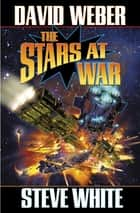 The Stars at War ebook by David Weber, Steve White