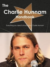 The Charlie Hunnam Handbook - Everything you need to know about Charlie Hunnam ebook by Smith, Emily