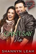 Can't Say No - Single on Valentine's Day, #4 ebook by Shannyn Leah