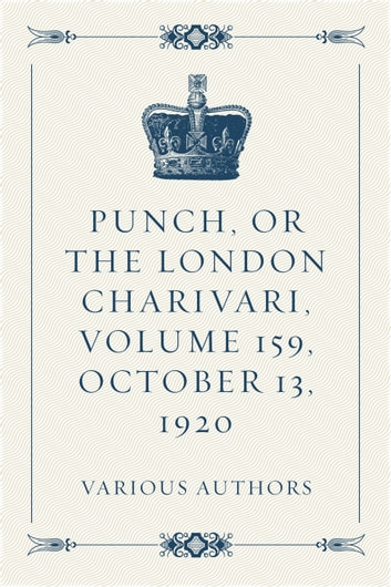 Punch, or the London Charivari, Volume 159, October 13, 1920 ebook by Various Authors