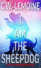 I Am The Sheepdog - Alex Shepherd, #2 ebook by C.W. Lemoine