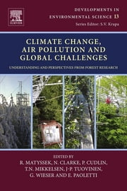Climate Change, Air Pollution and Global Challenges - Understanding and Perspectives from Forest Research ebook by Rainer Matyssek, N Clarke, P. Cudlin,...
