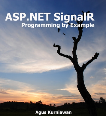 ASP.NET SignalR Programming By Example ebook by Agus Kurniawan